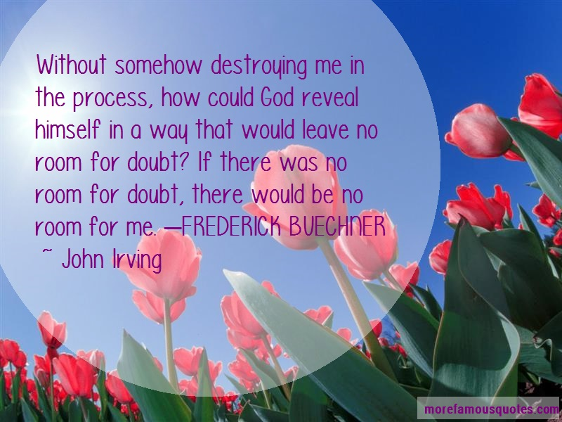 John Irving Quotes: Without Somehow Destroying Me In The