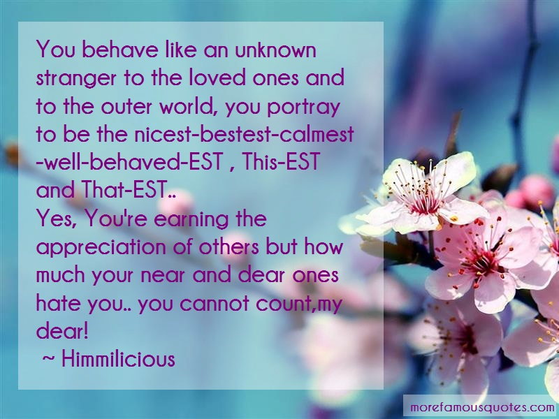 Himmilicious Quotes: You Behave Like An Unknown Stranger To
