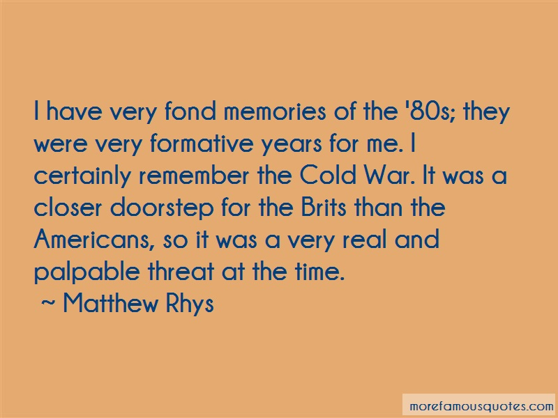 Matthew Rhys Quotes: I Have Very Fond Memories Of The 80s