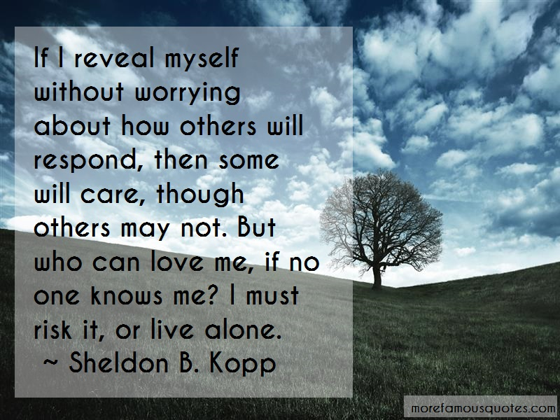 Sheldon B. Kopp Quotes: If i reveal myself without worrying