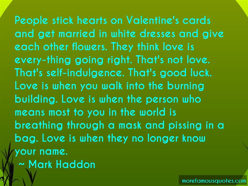 Mark Haddon Quotes: People stick hearts on valentines cards