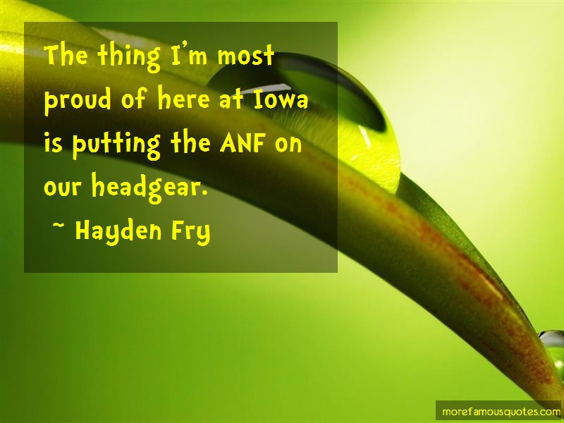 Hayden Fry Quotes: The Thing Im Most Proud Of Here At Iowa