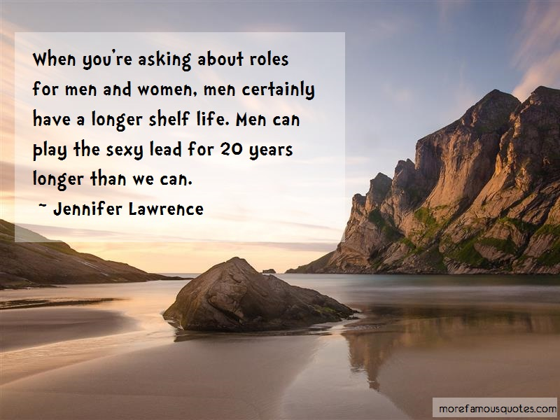 Jennifer Lawrence Quotes: When youre asking about roles for men