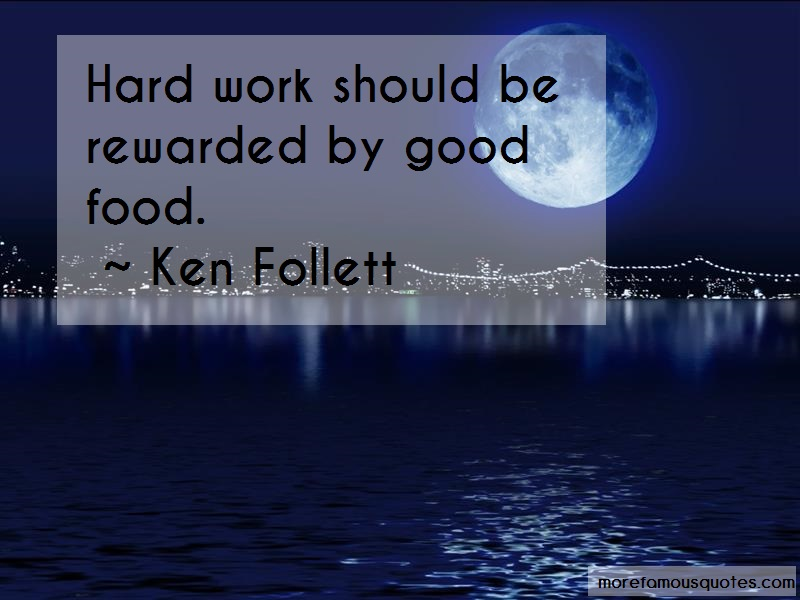 Ken Follett Quotes: Hard work should be rewarded by good