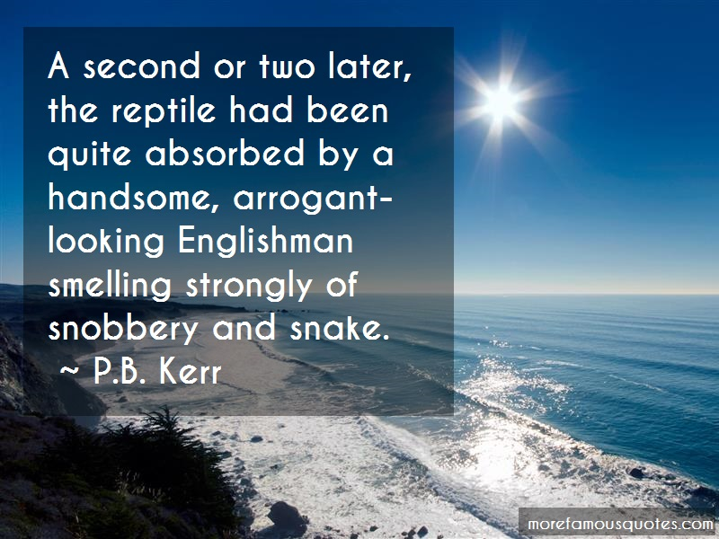 P.B. Kerr Quotes: A second or two later the reptile had