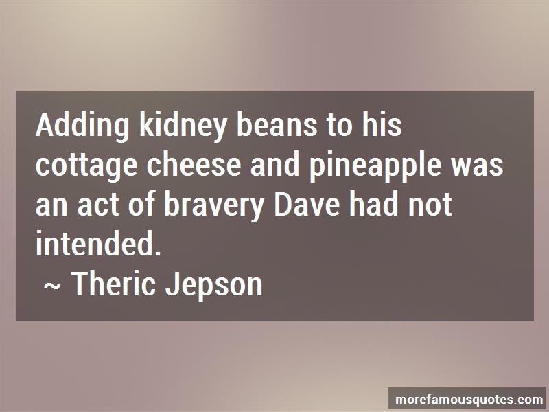 Theric Jepson Quotes: Adding Kidney Beans To His Cottage