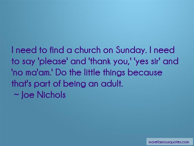 Joe Nichols Quotes: I need to find a church on sunday i need