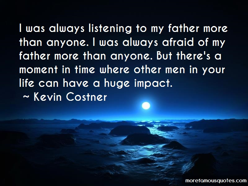 Kevin Costner Quotes: I Was Always Listening To My Father More
