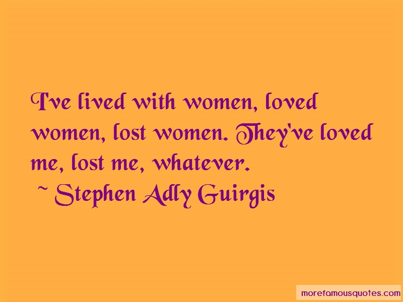 Stephen Adly Guirgis Quotes: Ive lived with women loved women lost