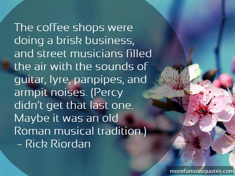 Rick Riordan Quotes: The coffee shops were doing a brisk