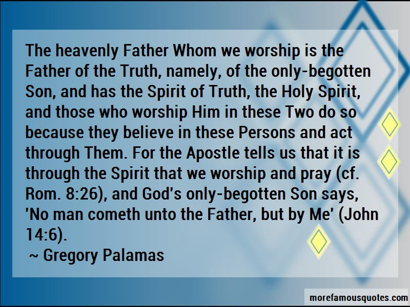 Gregory Palamas Quotes: The heavenly father whom we worship is