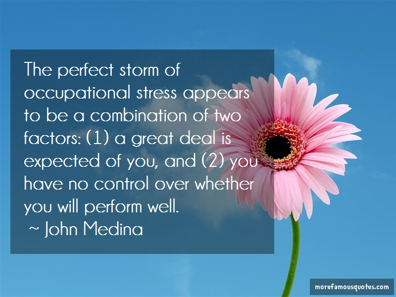 John Medina Quotes: The Perfect Storm Of Occupational Stress