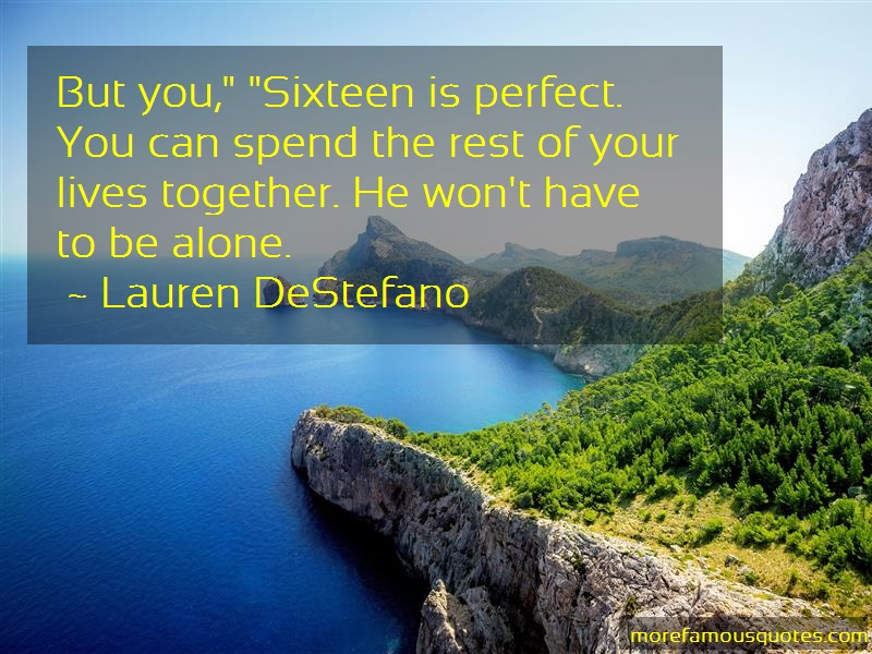 Lauren DeStefano Quotes: But you sixteen is perfect you can spend
