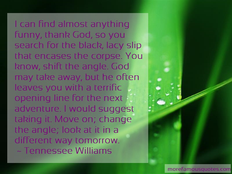 Tennessee Williams Quotes: I can find almost anything funny thank