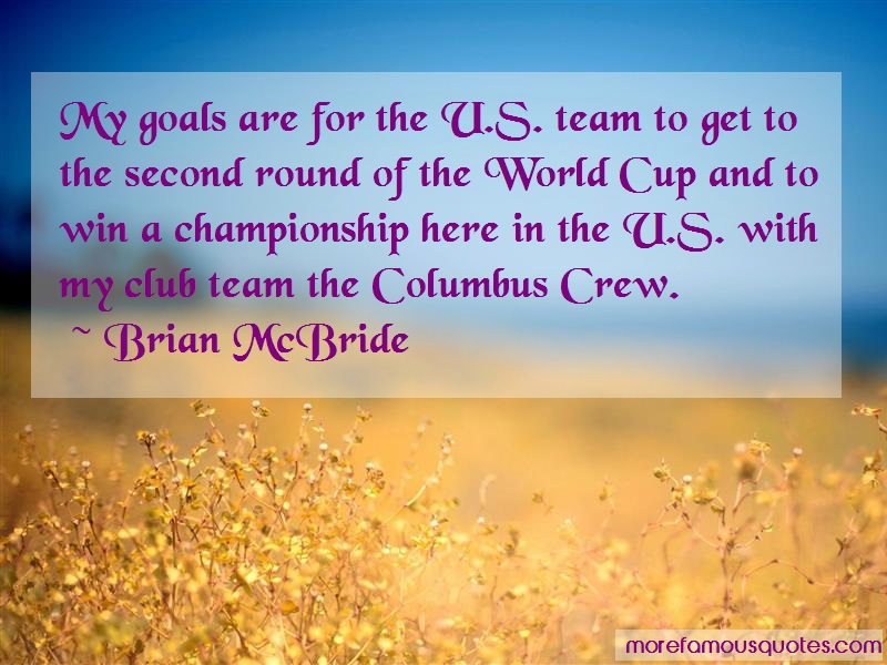 Brian McBride Quotes: My Goals Are For The U S Team To Get To