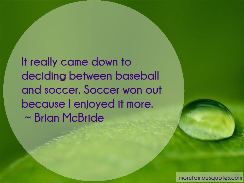 Brian McBride Quotes: It Really Came Down To Deciding Between