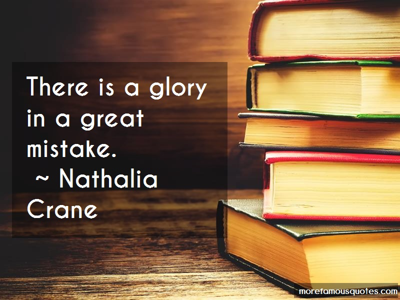 Nathalia Crane Quotes: There is a glory in a great mistake