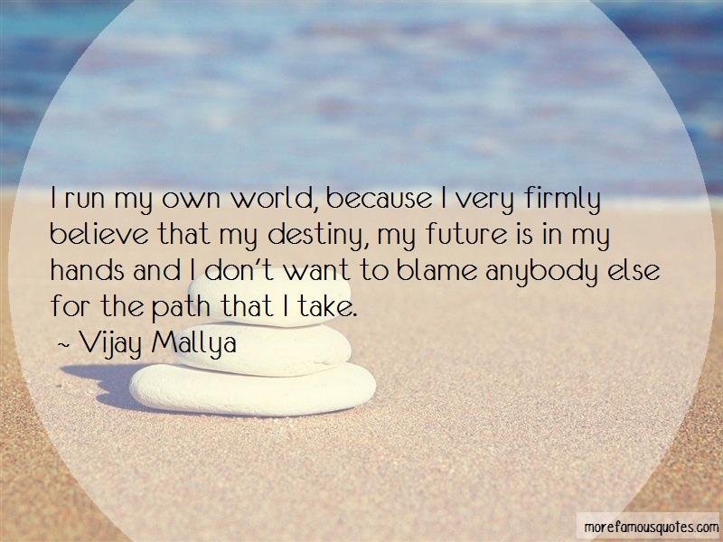 Vijay Mallya Quotes: I run my own world because i very firmly