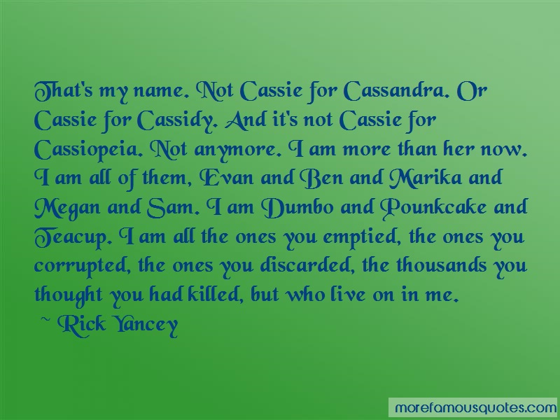 Rick Yancey Quotes: Thats my name not cassie for cassandra