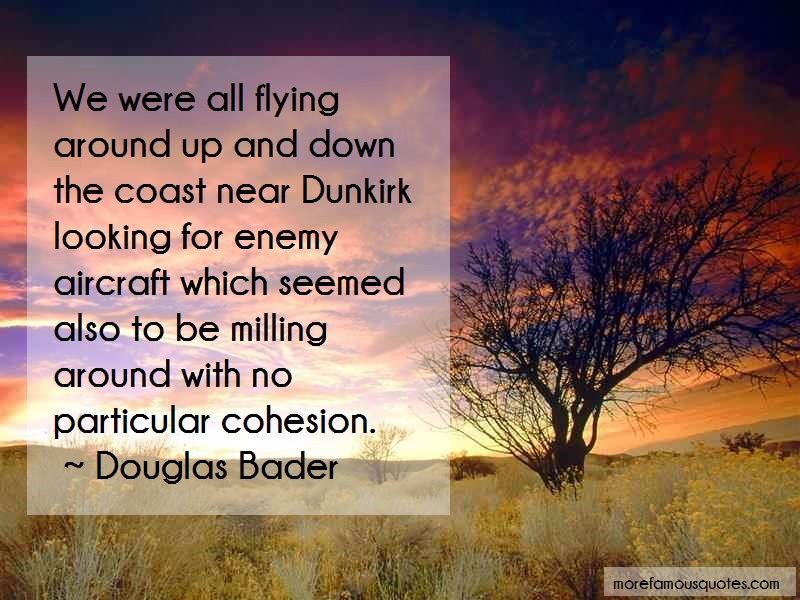 Douglas Bader Quotes: We Were All Flying Around Up And Down