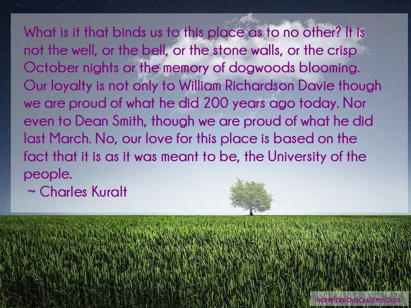 Charles Kuralt Quotes: What is it that binds us to this place