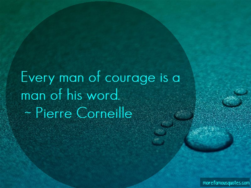 Pierre Corneille Quotes: Every man of courage is a man of his