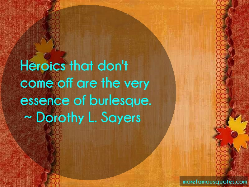 Dorothy L. Sayers Quotes: Heroics that dont come off are the very