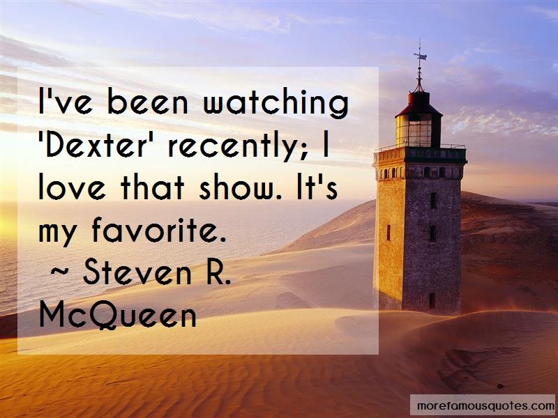 Steven R. McQueen Quotes: Ive Been Watching Dexter Recently I Love