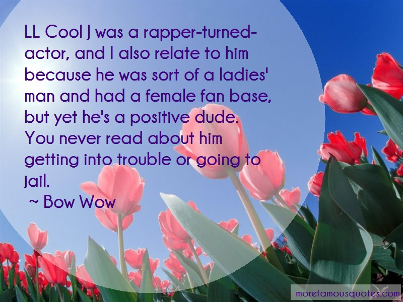 Bow Wow Quotes: Ll cool j was a rapper turned actor and