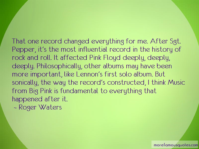 Roger Waters Quotes: That one record changed everything for
