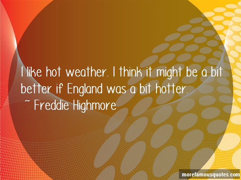 Freddie Highmore Quotes: I like hot weather i think it might be a