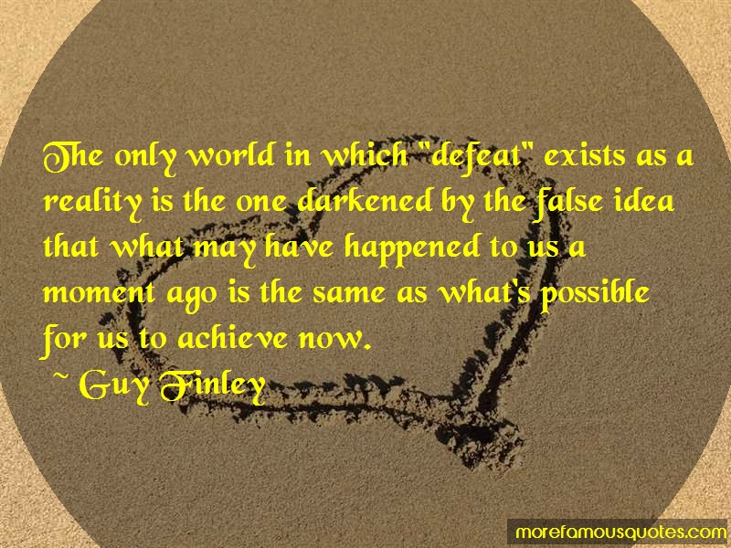 Guy Finley Quotes: The only world in which defeat exists as