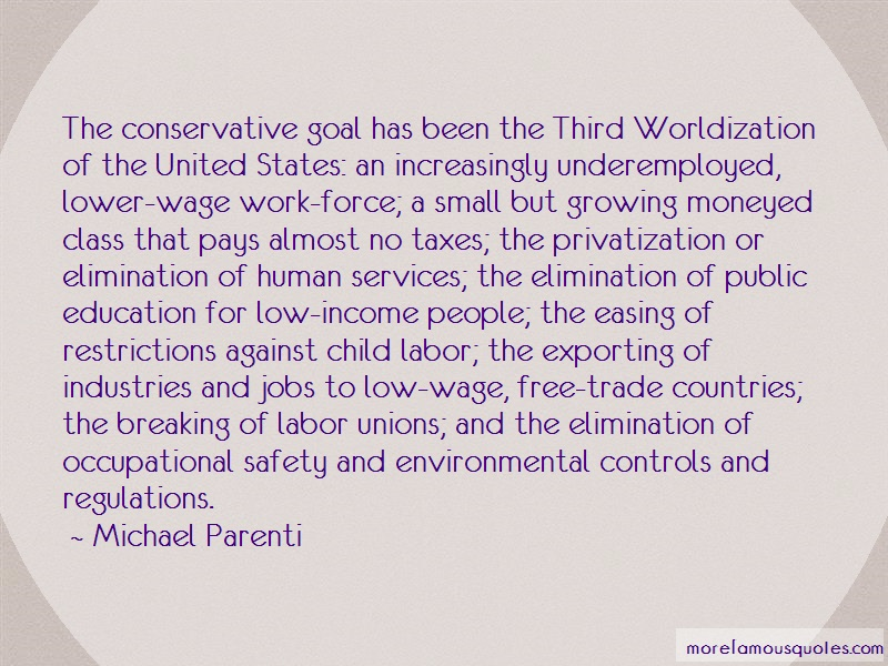 Michael Parenti Quotes: The conservative goal has been the third