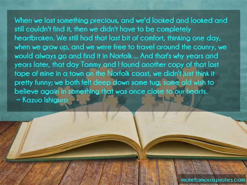 Kazuo Ishiguro Quotes: When We Lost Something Precious And Wed