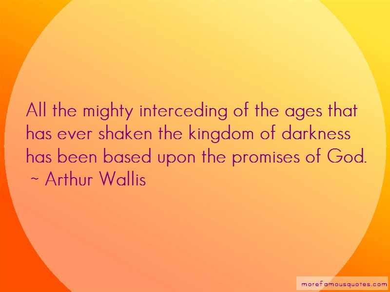 Arthur Wallis Quotes: All The Mighty Interceding Of The Ages
