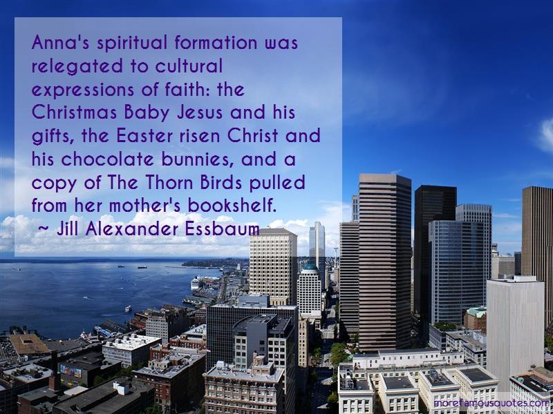 Jill Alexander Essbaum Quotes: Annas spiritual formation was relegated