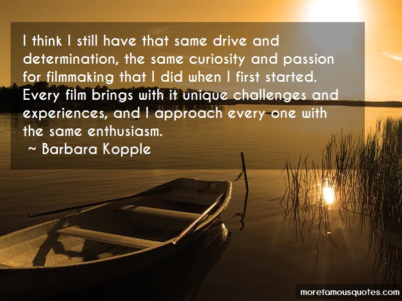 Barbara Kopple Quotes: I Think I Still Have That Same Drive And