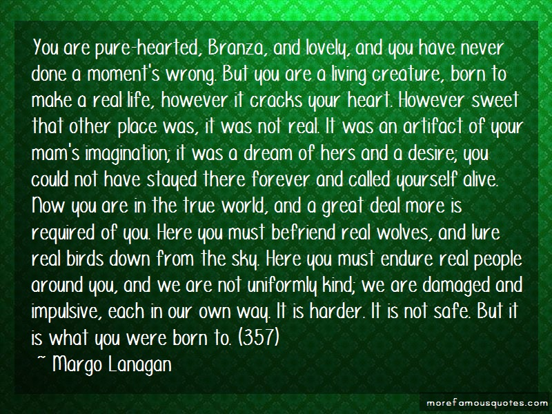 Margo Lanagan Quotes: You Are Pure Hearted Branza And Lovely
