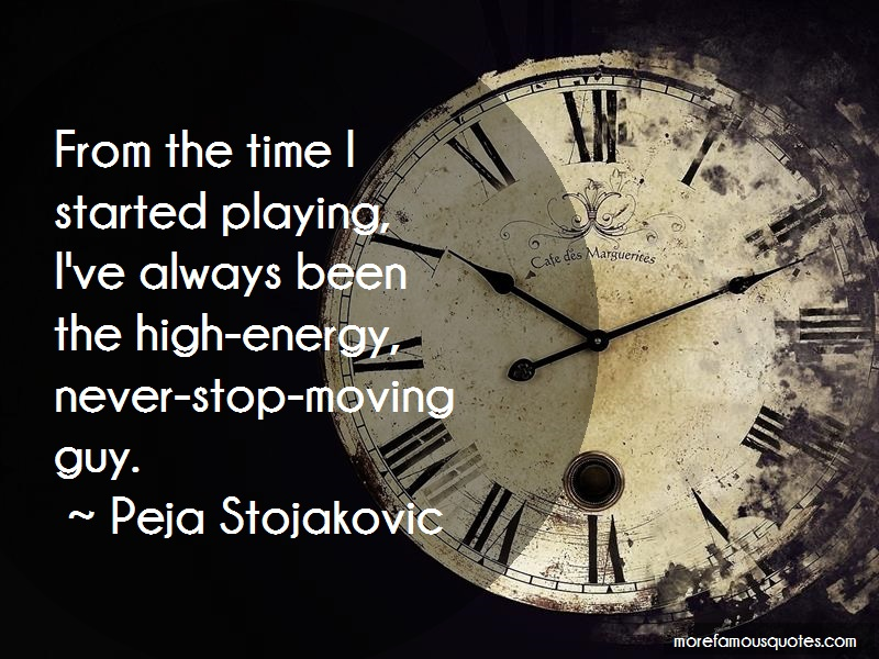 Peja Stojakovic Quotes: From the time i started playing ive
