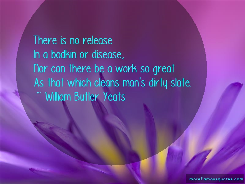 William Butler Yeats Quotes: There is no releasein a bodkin or