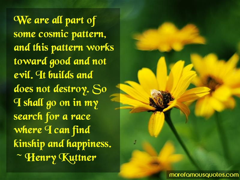 Henry Kuttner Quotes: We are all part of some cosmic pattern