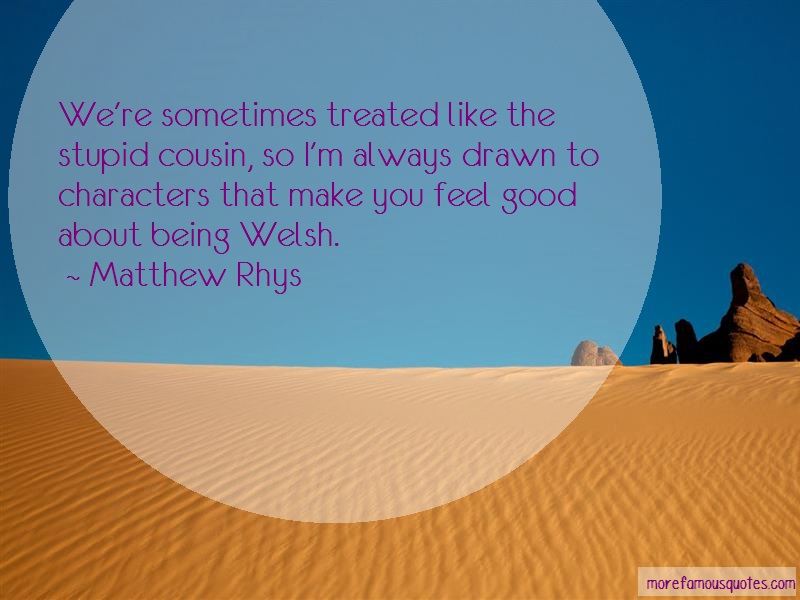 Matthew Rhys Quotes: Were Sometimes Treated Like The Stupid