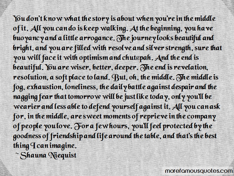 Shauna Niequist Quotes: You Dont Know What The Story Is About