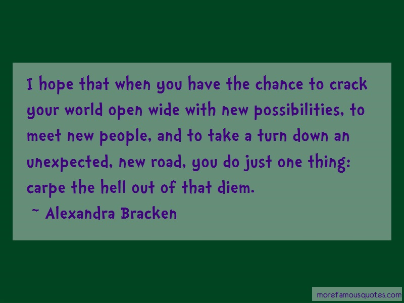 Alexandra Bracken Quotes: I hope that when you have the chance to