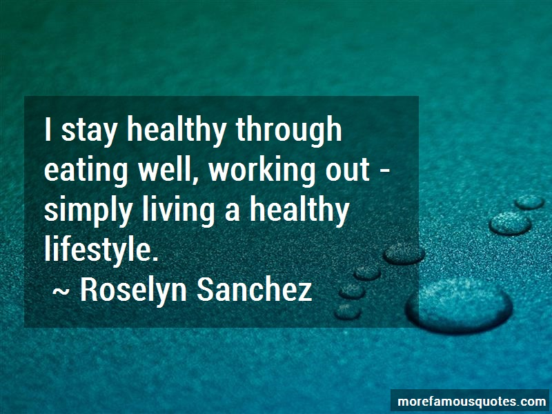 Roselyn Sanchez Quotes: I Stay Healthy Through Eating Well