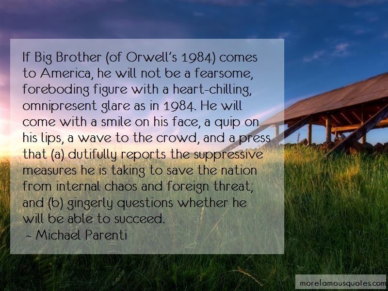 Michael Parenti Quotes: If big brother of orwells 1984 comes to