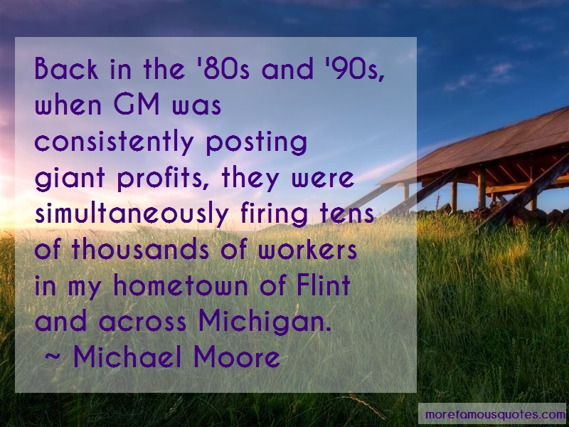 Michael Moore Quotes: Back In The 80s And 90s When Gm Was