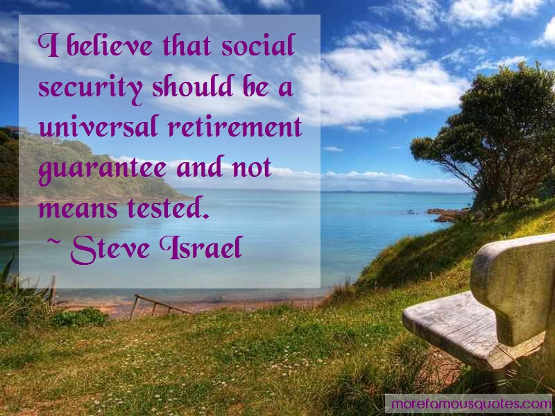 Steve Israel Quotes: I believe that social security should be
