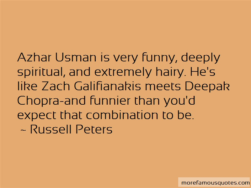 Russell Peters Quotes: Azhar usman is very funny deeply