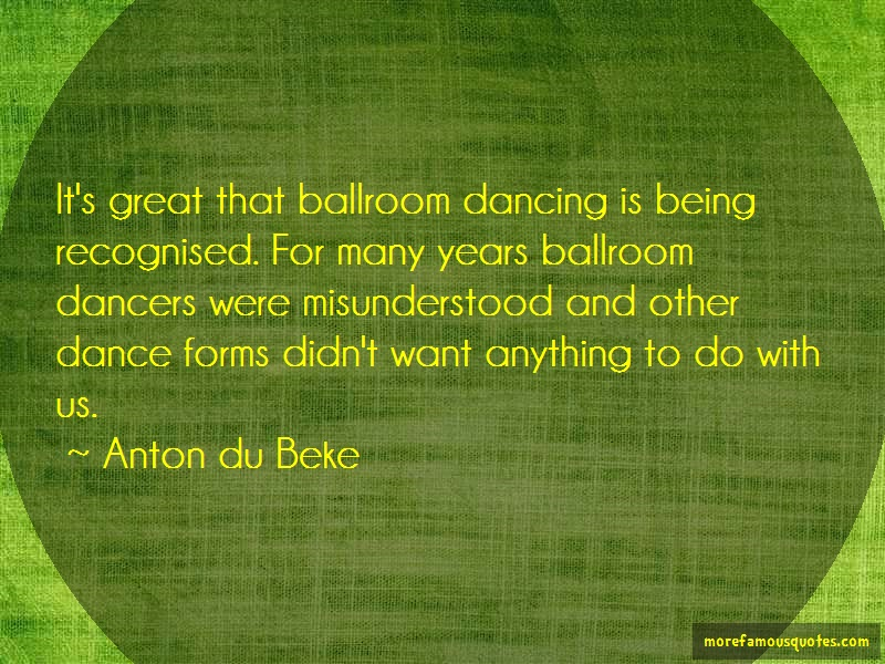 Anton Du Beke Quotes: Its great that ballroom dancing is being